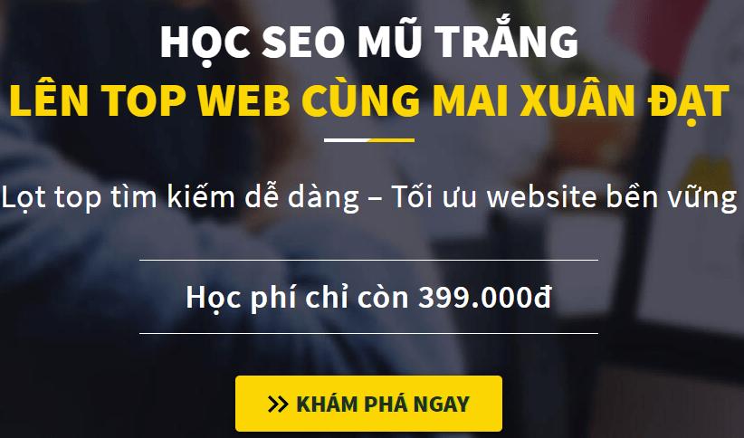Giảm 50% HỌC SEO MŨ TRẮNG LÊN TOP WEB CÙNG MAI XUÂN ĐẠT